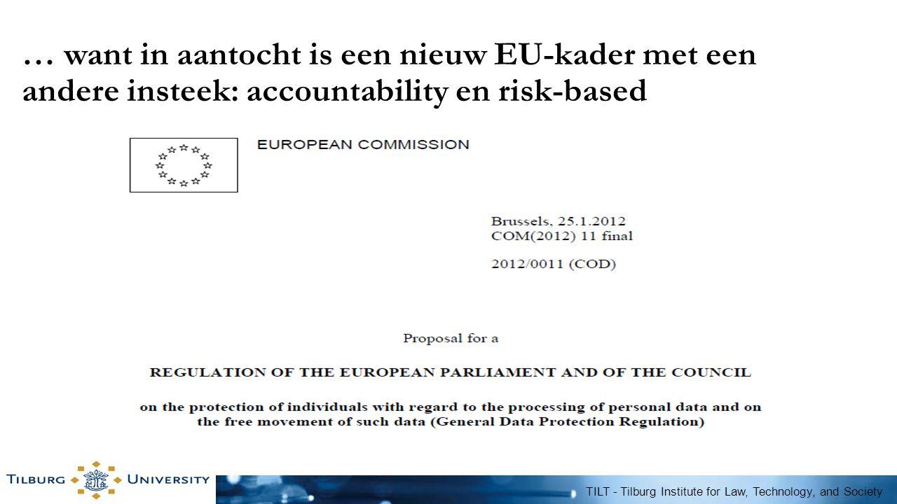 … want in aantocht is een nieuw EU-kader met een andere insteek: accountability en risk-based TILT - Tilburg Institute for Law, Technology, and Societ