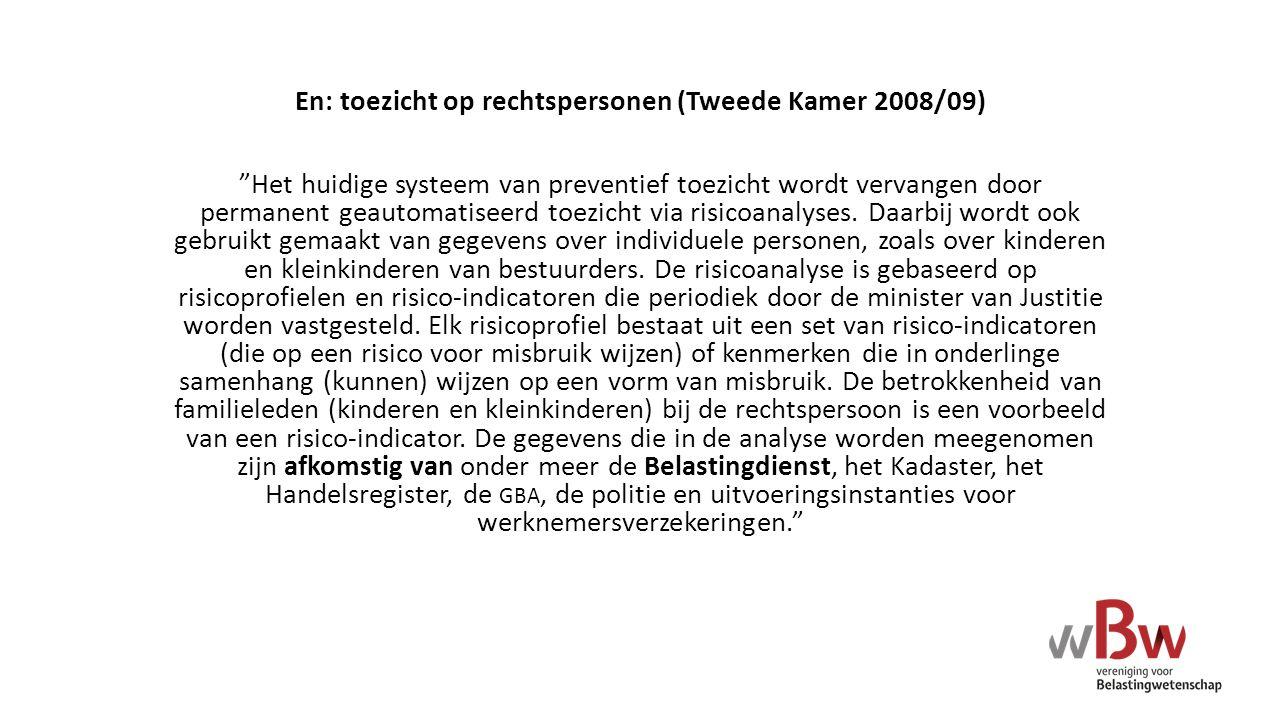 """En: toezicht op rechtspersonen (Tweede Kamer 2008/09) """"Het huidige systeem van preventief toezicht wordt vervangen door permanent geautomatiseerd toez"""