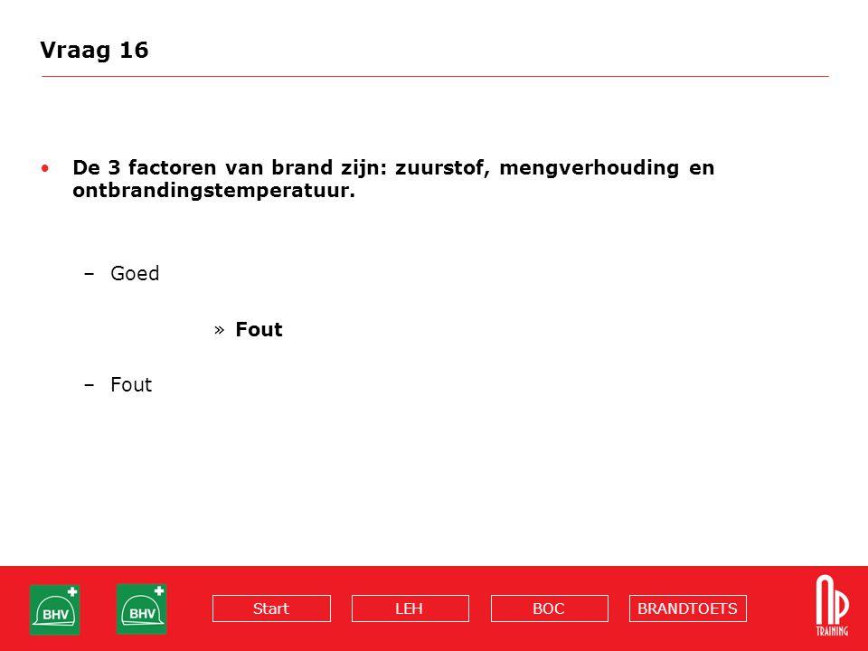 BRANDTOETSBOCLEHStart Vraag 16 De 3 factoren van brand zijn: zuurstof, mengverhouding en ontbrandingstemperatuur.