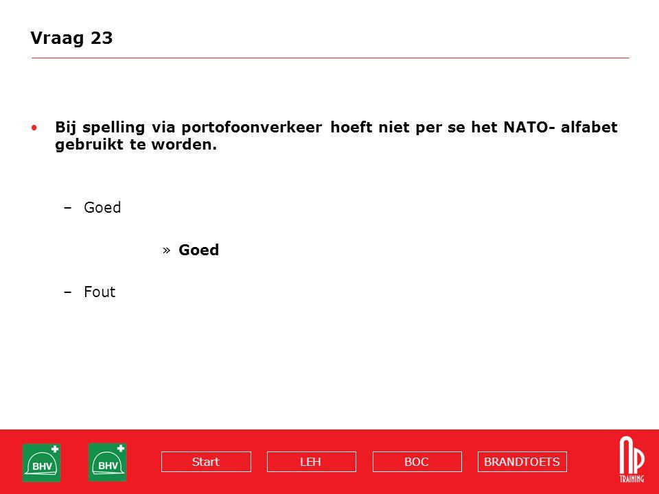 BRANDTOETSBOCLEHStart Vraag 23 Bij spelling via portofoonverkeer hoeft niet per se het NATO- alfabet gebruikt te worden. –Goed »Goed –Fout