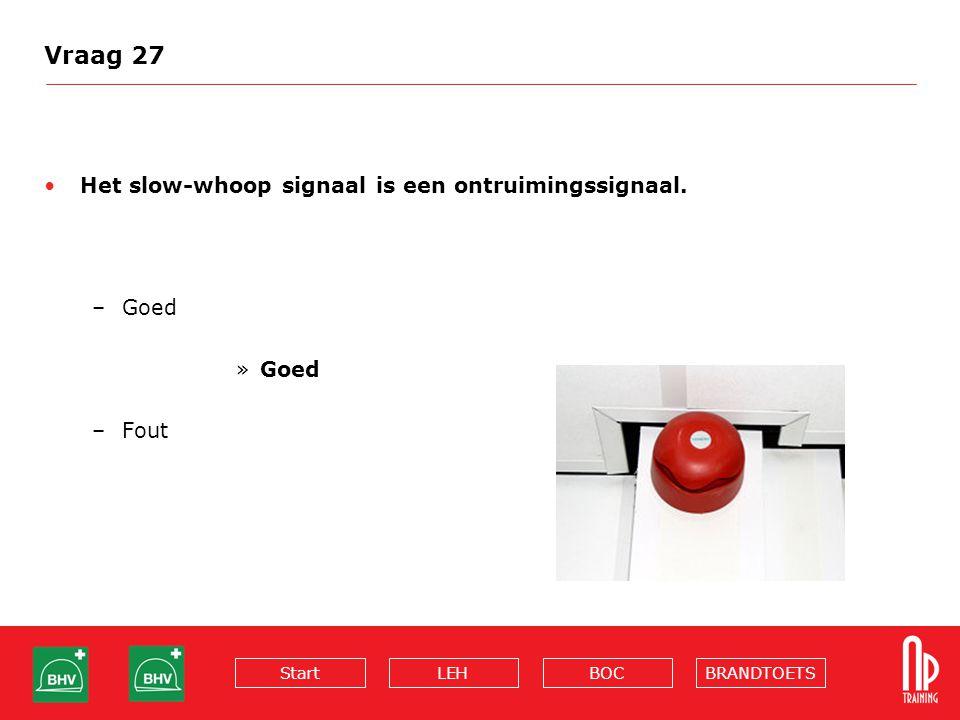 BRANDTOETSBOCLEHStart Vraag 27 Het slow-whoop signaal is een ontruimingssignaal. –Goed »Goed –Fout