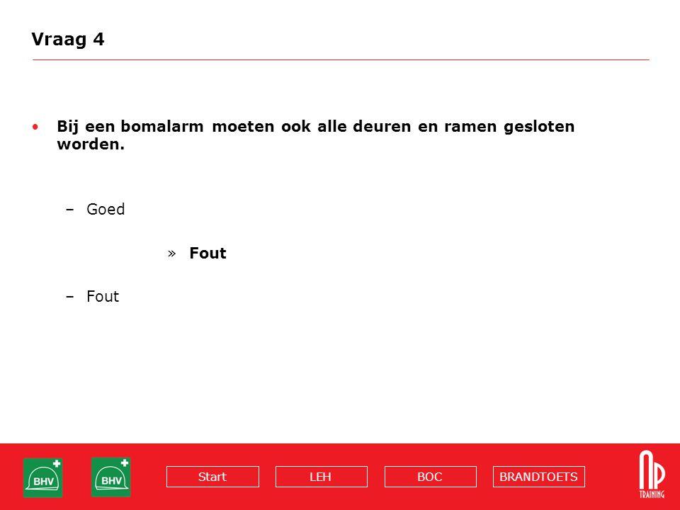 BRANDTOETSBOCLEHStart Vraag 4 Bij een bomalarm moeten ook alle deuren en ramen gesloten worden. –Goed » Fout –Fout