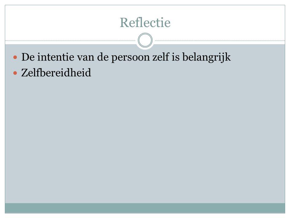 Reflectie De intentie van de persoon zelf is belangrijk Zelfbereidheid