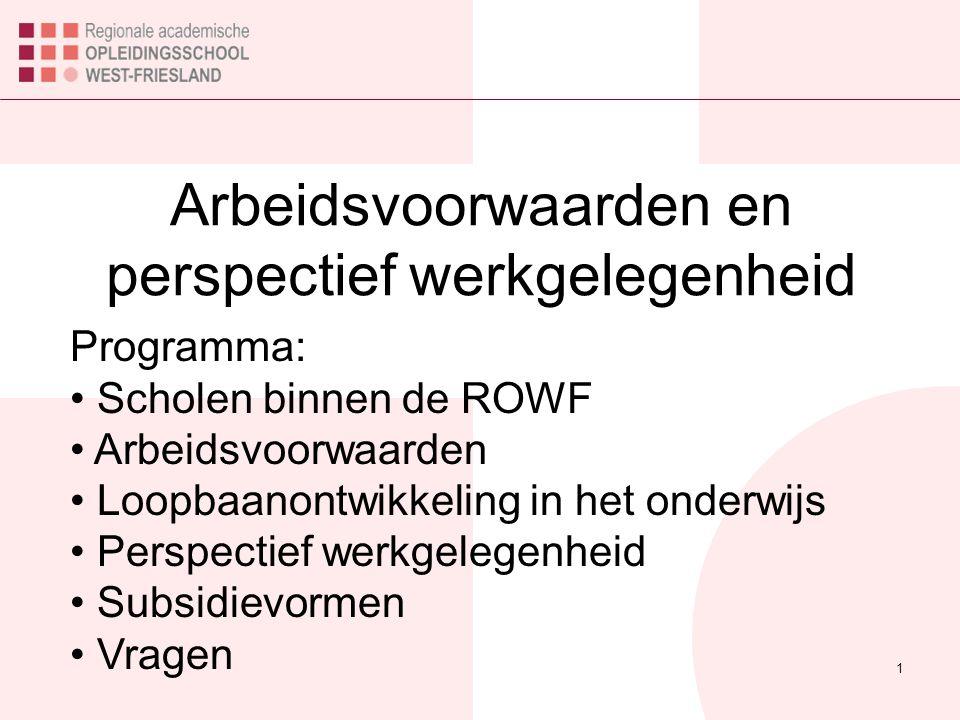 1 Arbeidsvoorwaarden en perspectief werkgelegenheid Programma: Scholen binnen de ROWF Arbeidsvoorwaarden Loopbaanontwikkeling in het onderwijs Perspectief werkgelegenheid Subsidievormen Vragen
