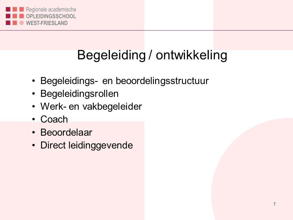 Begeleiding / ontwikkeling 7 Begeleidings- en beoordelingsstructuur Begeleidingsrollen Werk- en vakbegeleider Coach Beoordelaar Direct leidinggevende