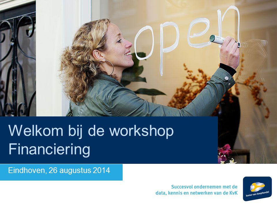 Welkom bij de workshop Financiering Eindhoven, 26 augustus 2014