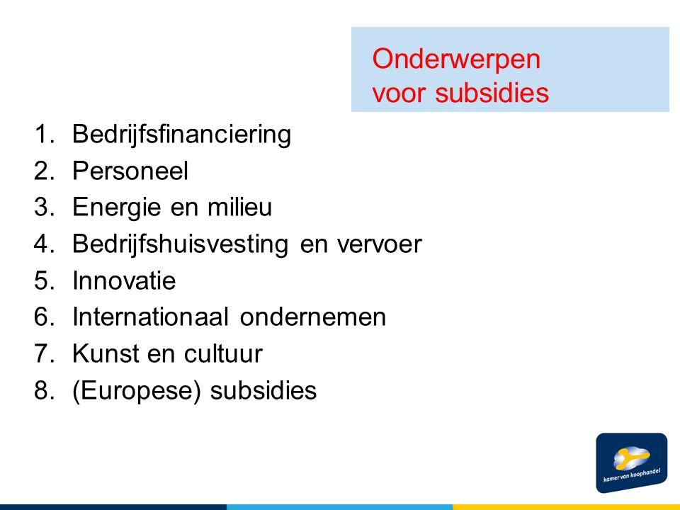 1.Bedrijfsfinanciering 2.Personeel 3.Energie en milieu 4.Bedrijfshuisvesting en vervoer 5.Innovatie 6.Internationaal ondernemen 7.Kunst en cultuur 8.(