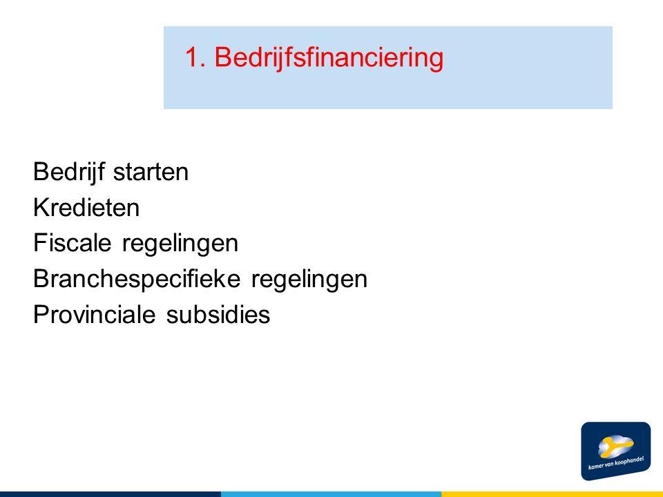 Bedrijf starten Kredieten Fiscale regelingen Branchespecifieke regelingen Provinciale subsidies 1. Bedrijfsfinanciering