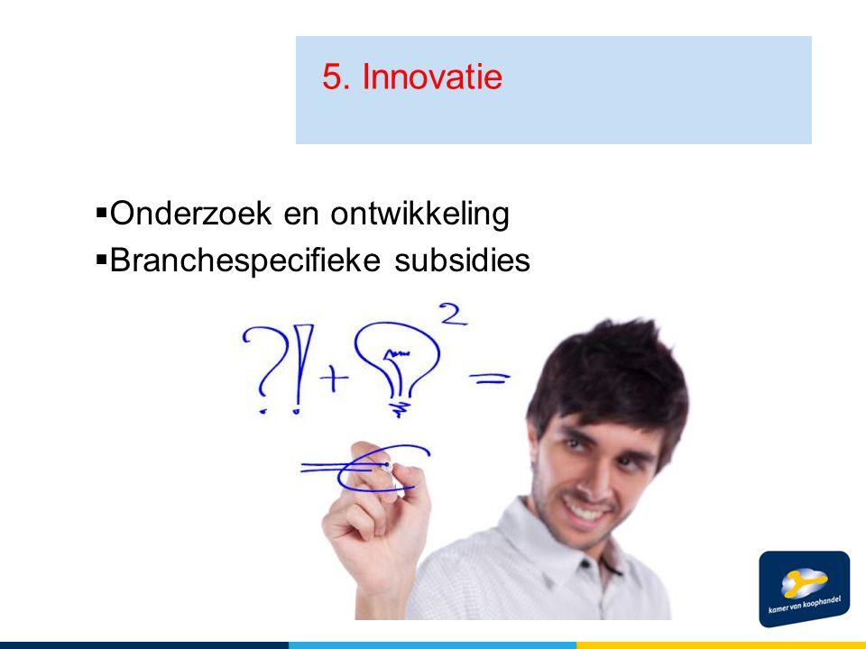 5. Innovatie  Onderzoek en ontwikkeling  Branchespecifieke subsidies