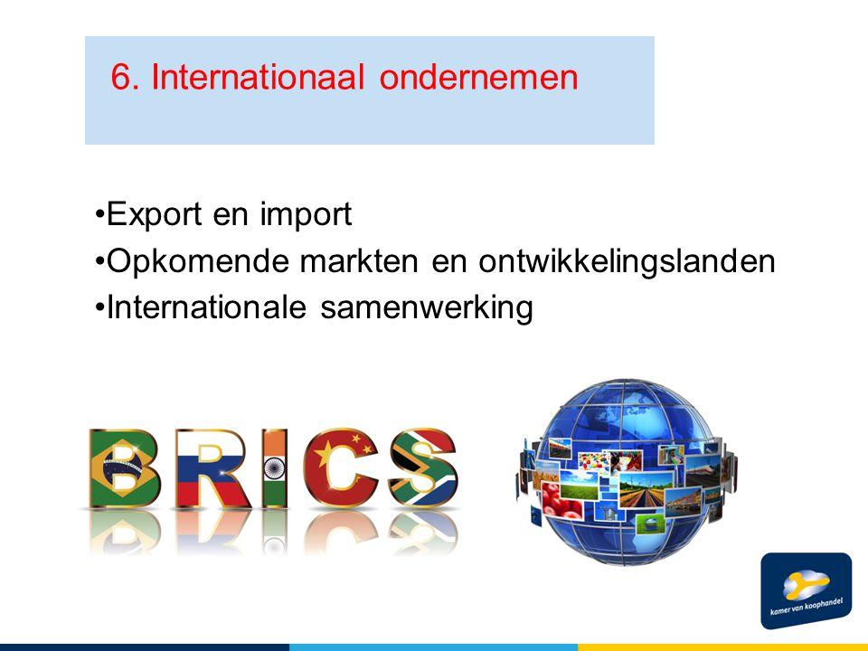6. Internationaal ondernemen Export en import Opkomende markten en ontwikkelingslanden Internationale samenwerking