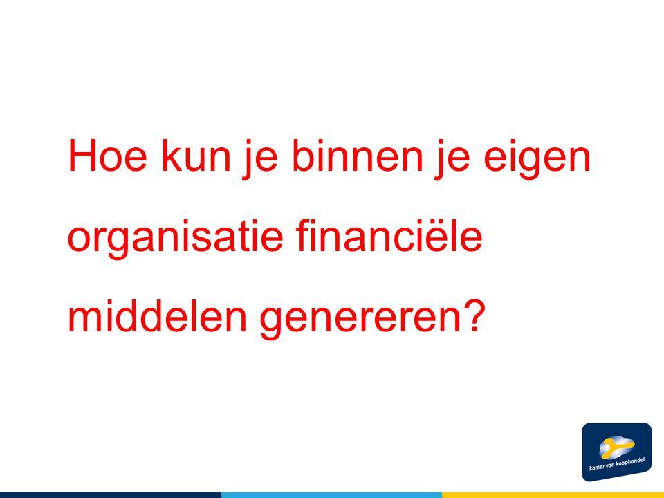 Hoe kun je binnen je eigen organisatie financiële middelen genereren?