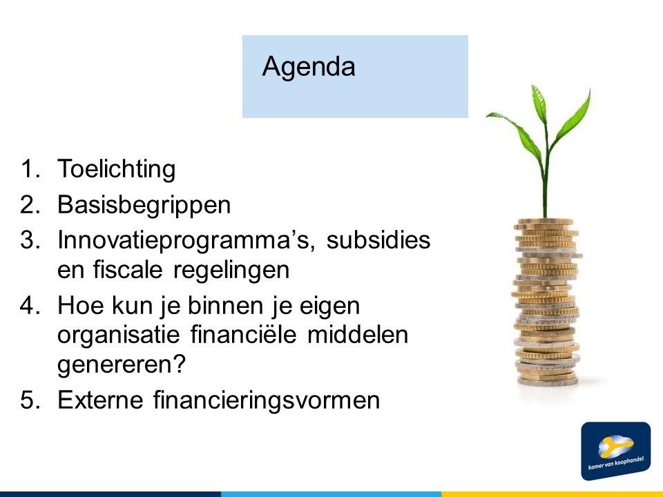 1.Toelichting 2.Basisbegrippen 3.Innovatieprogramma's, subsidies en fiscale regelingen 4.Hoe kun je binnen je eigen organisatie financiële middelen genereren.