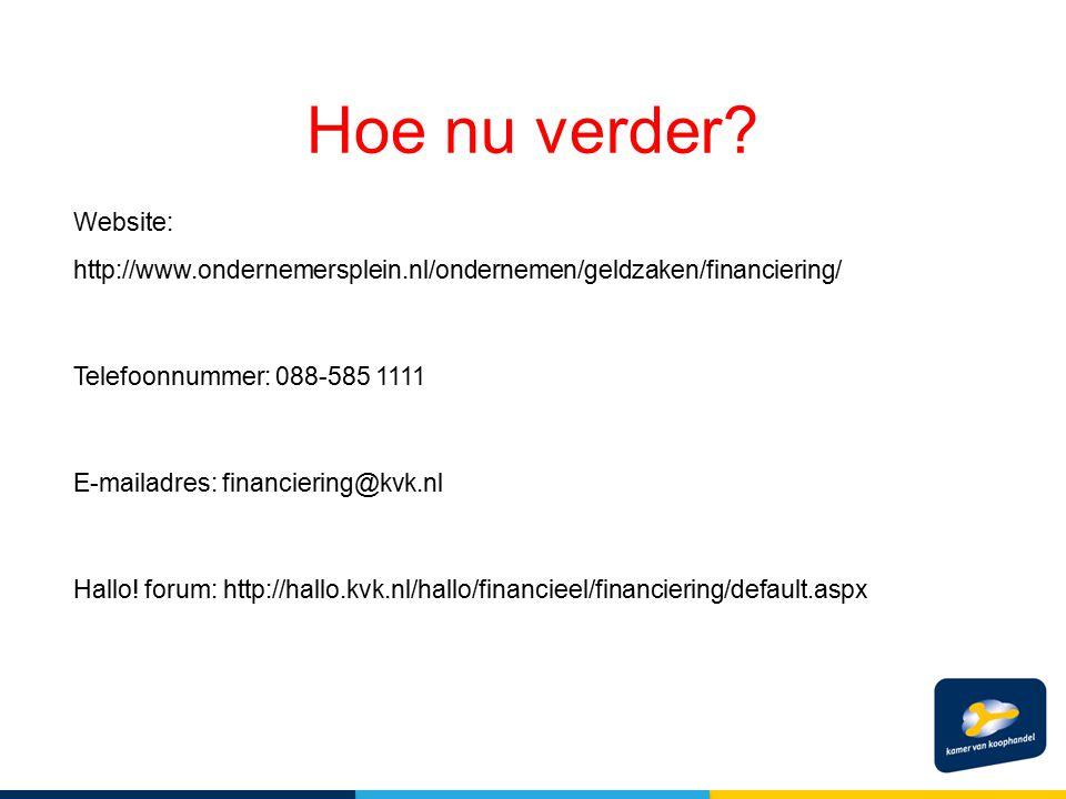 Hoe nu verder? Website: http://www.ondernemersplein.nl/ondernemen/geldzaken/financiering/ Telefoonnummer: 088-585 1111 E-mailadres: financiering@kvk.n