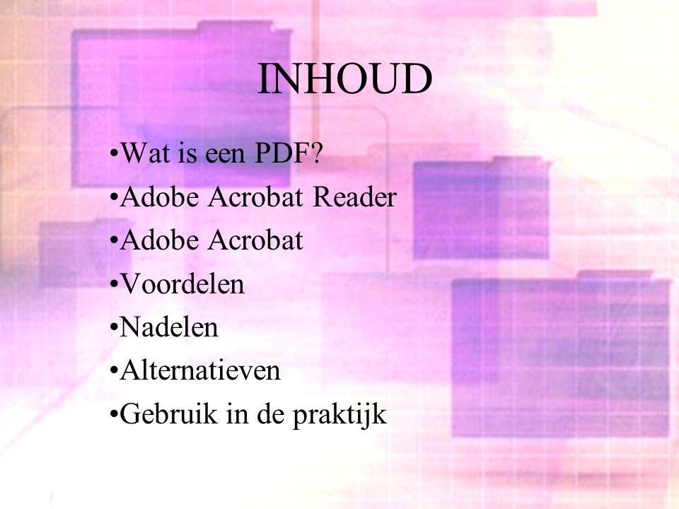 INHOUD Wat is een PDF? Adobe Acrobat Reader Adobe Acrobat Voordelen Nadelen Alternatieven Gebruik in de praktijk