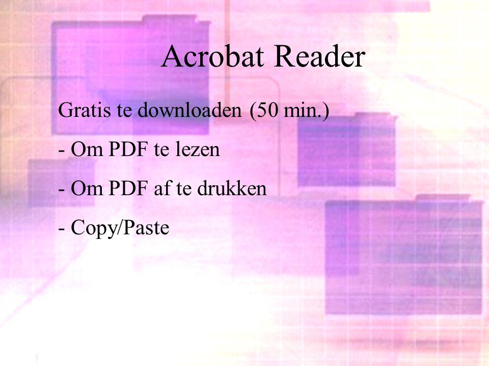 Acrobat Reader Gratis te downloaden (50 min.) - Om PDF te lezen - Om PDF af te drukken - Copy/Paste