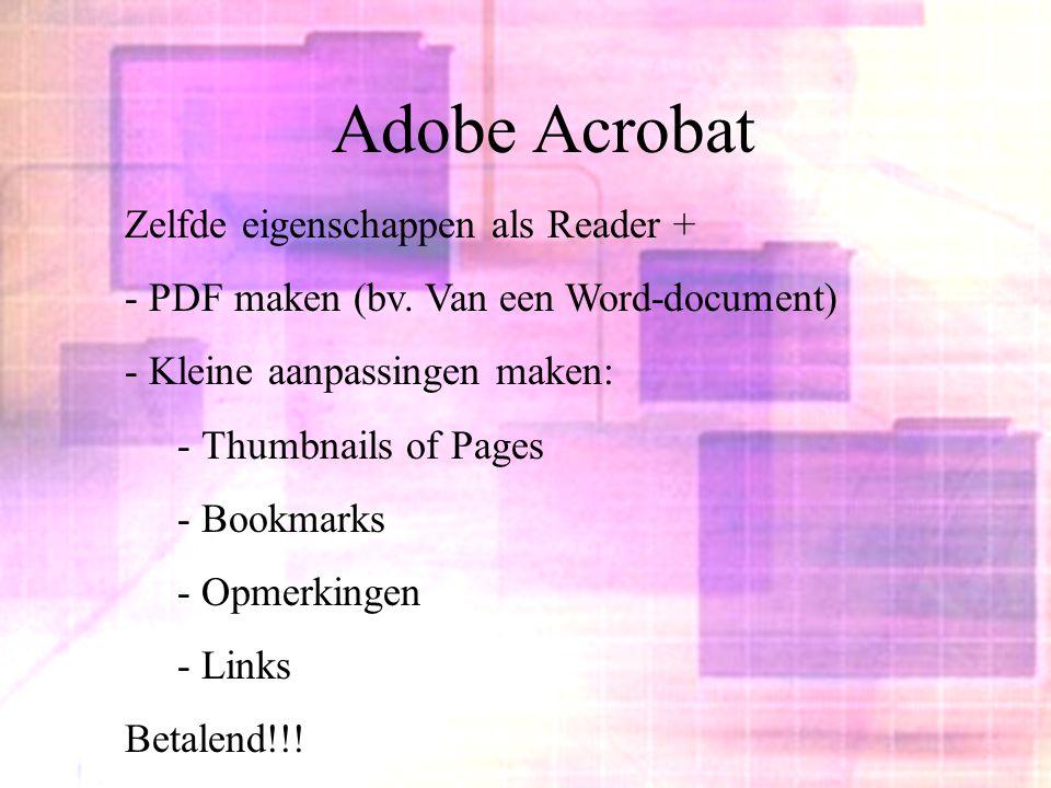 Adobe Acrobat Zelfde eigenschappen als Reader + - PDF maken (bv. Van een Word-document) - Kleine aanpassingen maken: - Thumbnails of Pages - Bookmarks