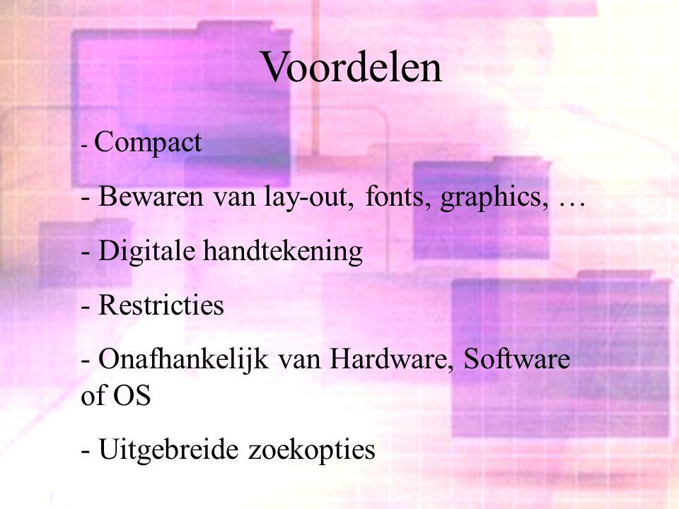 Voordelen - Compact - Bewaren van lay-out, fonts, graphics, … - Digitale handtekening - Restricties - Onafhankelijk van Hardware, Software of OS - Uit