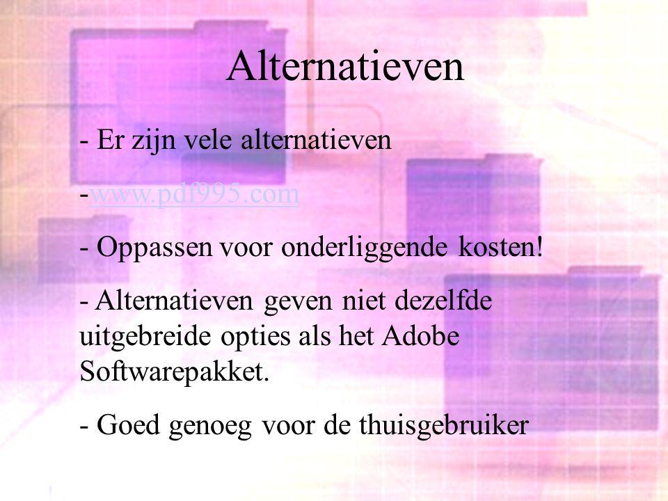 Alternatieven - Er zijn vele alternatieven -www.pdf995.comwww.pdf995.com - Oppassen voor onderliggende kosten! - Alternatieven geven niet dezelfde uit