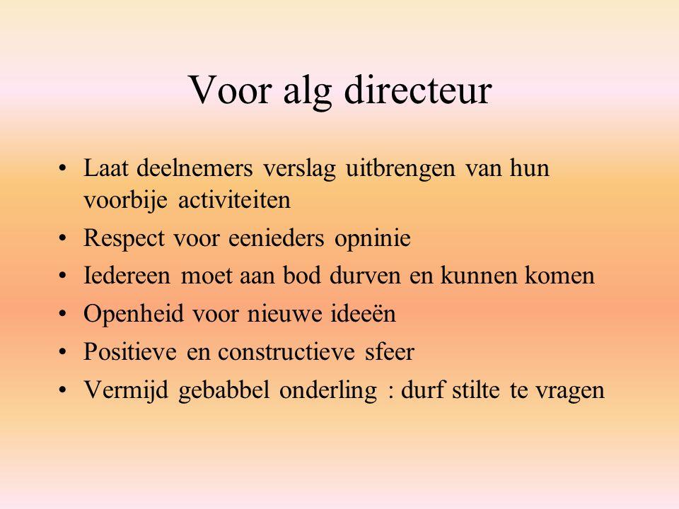 Voor alg directeur Laat deelnemers verslag uitbrengen van hun voorbije activiteiten Respect voor eenieders opninie Iedereen moet aan bod durven en kun