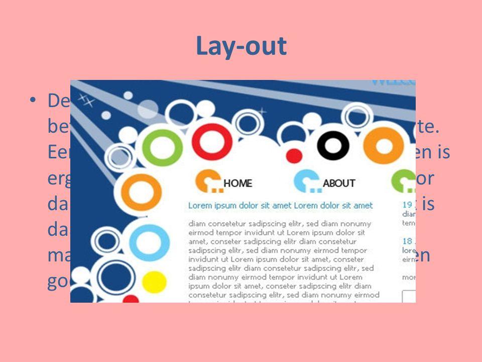 Lay-out De lay-out speelt een belangrijke rol wat betreft de aantrekkelijkheid van een website.
