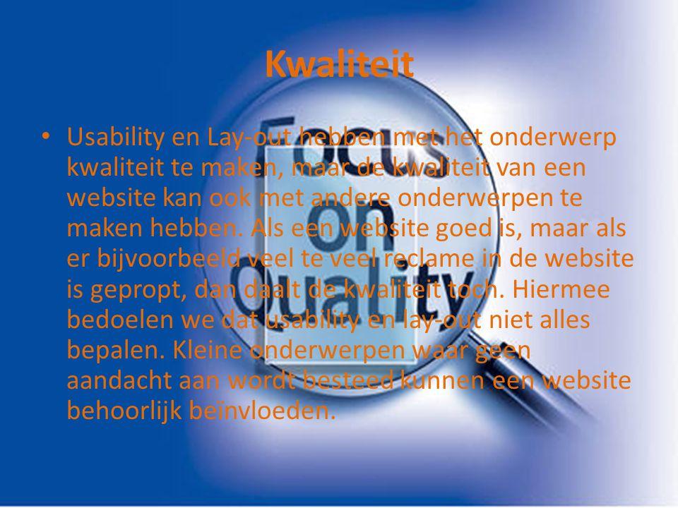 Kwaliteit Usability en Lay-out hebben met het onderwerp kwaliteit te maken, maar de kwaliteit van een website kan ook met andere onderwerpen te maken hebben.