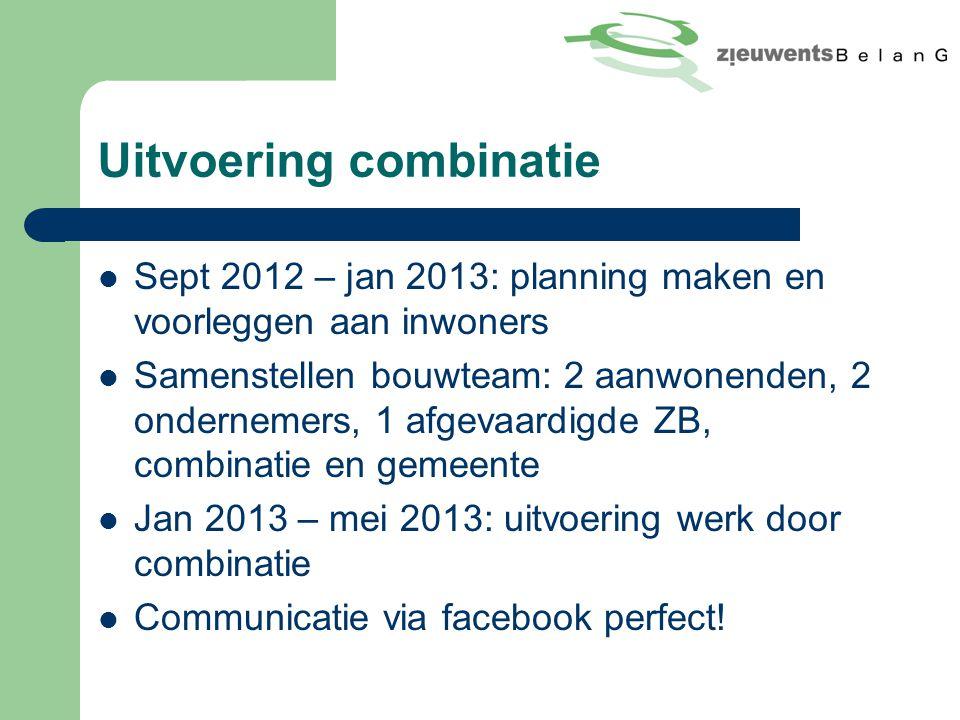 Uitvoering combinatie Sept 2012 – jan 2013: planning maken en voorleggen aan inwoners Samenstellen bouwteam: 2 aanwonenden, 2 ondernemers, 1 afgevaard