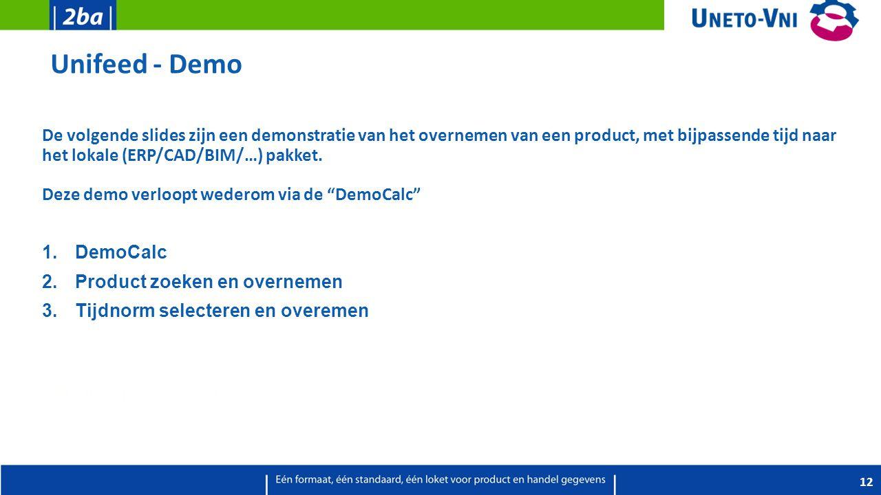 Unifeed - Demo De volgende slides zijn een demonstratie van het overnemen van een product, met bijpassende tijd naar het lokale (ERP/CAD/BIM/…) pakket