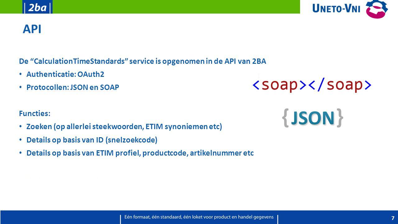 """API De """"CalculationTimeStandards"""" service is opgenomen in de API van 2BA Authenticatie: OAuth2 Protocollen: JSON en SOAP Functies: Zoeken (op allerlei"""