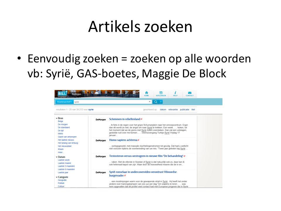 Artikels zoeken Eenvoudig zoeken = zoeken op alle woorden vb: Syrië, GAS-boetes, Maggie De Block