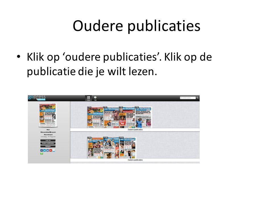 Oudere publicaties Klik op 'oudere publicaties'. Klik op de publicatie die je wilt lezen.