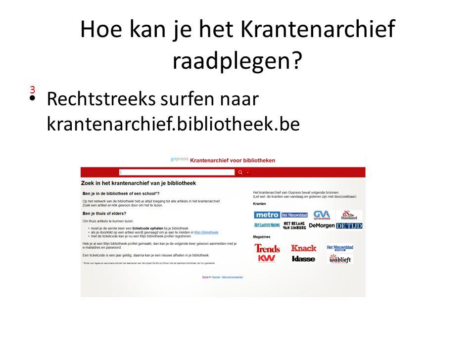 Hoe kan je het Krantenarchief raadplegen Rechtstreeks surfen naar krantenarchief.bibliotheek.be 3