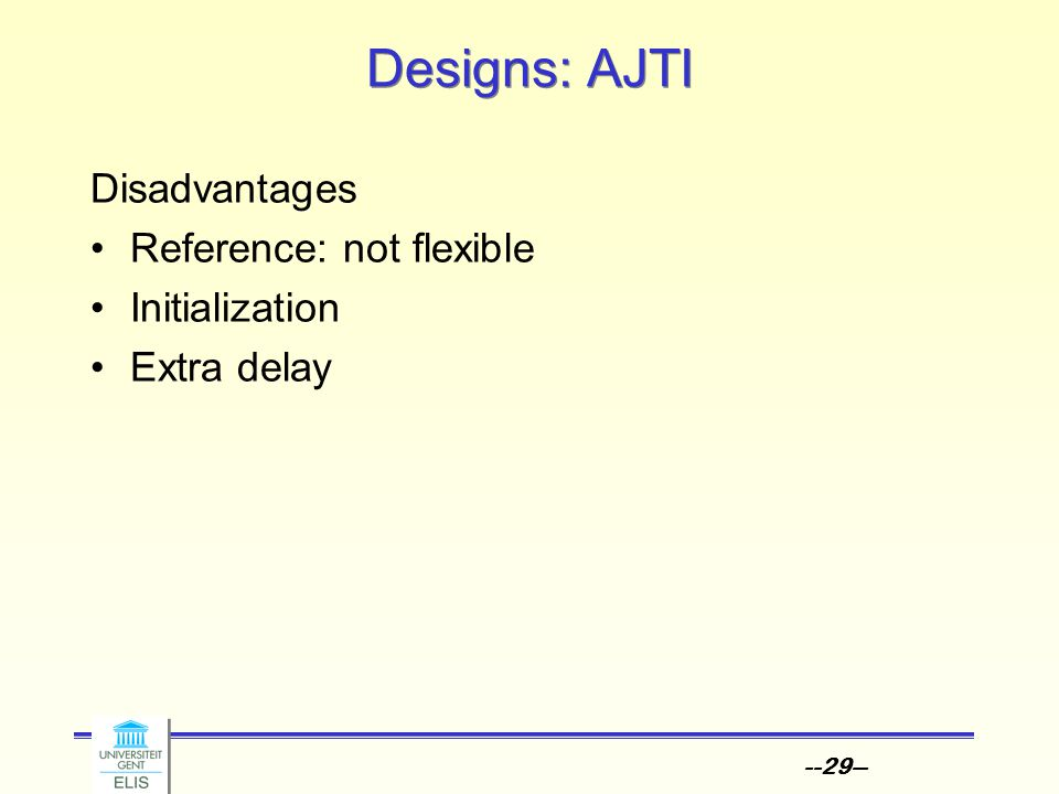 --29-- Designs: AJTI Disadvantages Reference: not flexible Initialization Extra delay