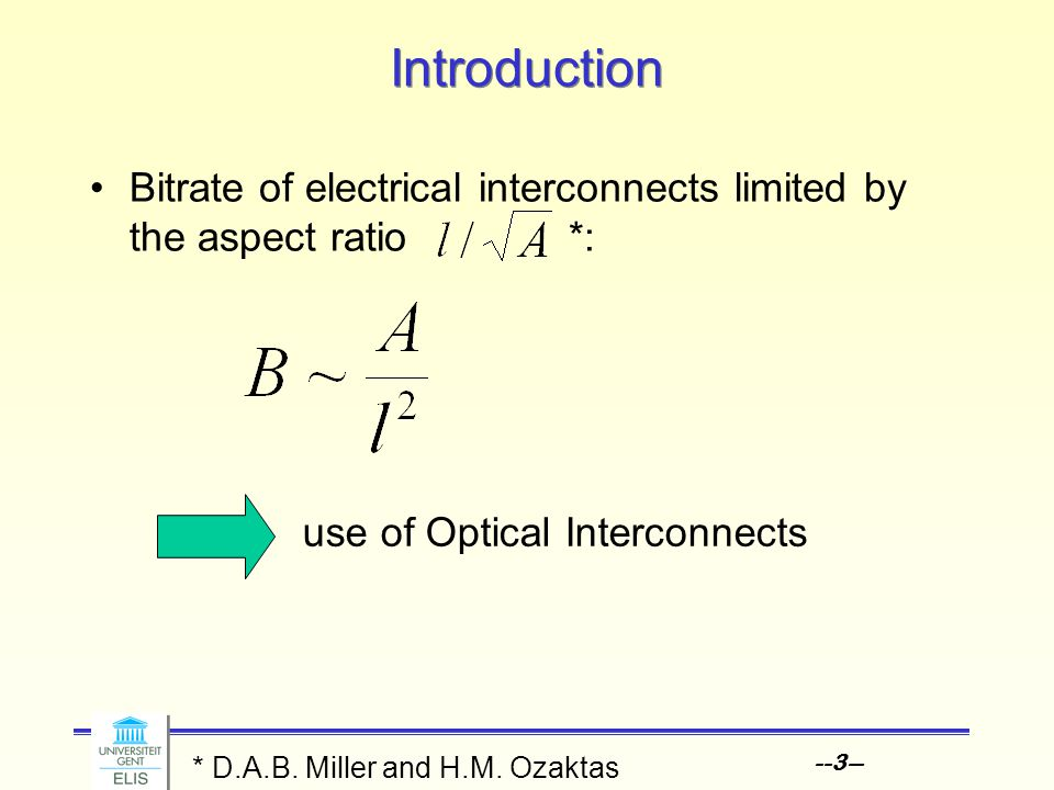 --3-- Introduction Bitrate of electrical interconnects limited by the aspect ratio *: * D.A.B. Miller and H.M. Ozaktas use of Optical Interconnects