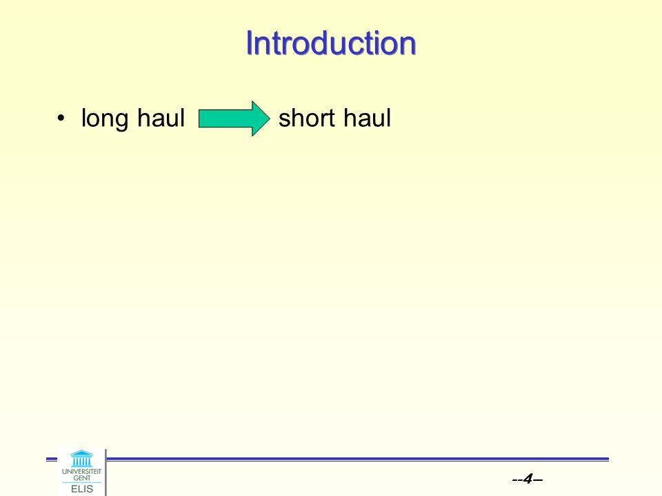 --5-- Introduction long haul short haul BW, bitrate also latency important