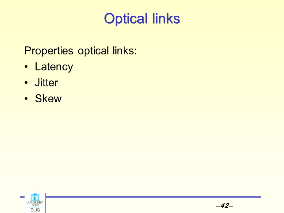 --42-- Optical links Properties optical links: Latency Jitter Skew