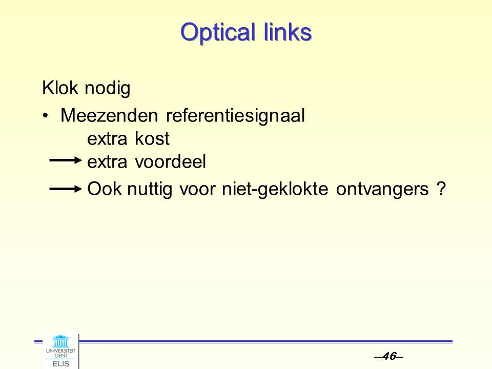 --46-- Optical links Klok nodig Meezenden referentiesignaal extra kost extra voordeel Ook nuttig voor niet-geklokte ontvangers ?