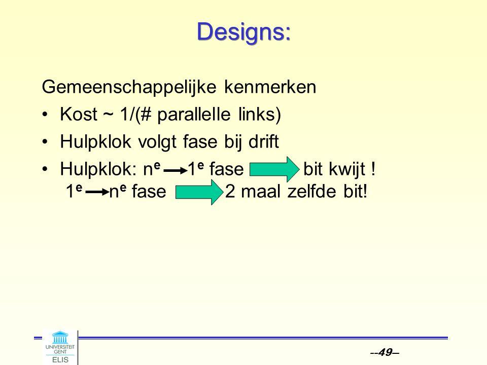 --49-- Designs: Gemeenschappelijke kenmerken Kost ~ 1/(# parallelle links) Hulpklok volgt fase bij drift Hulpklok: n e 1 e fase bit kwijt ! 1 e n e fa