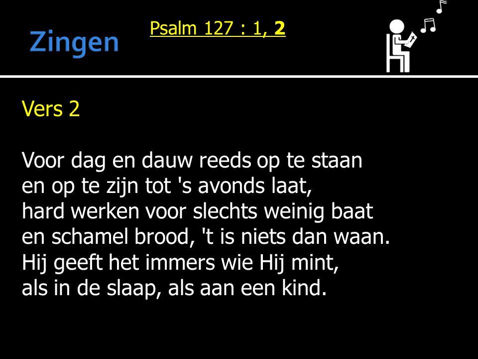Vers 2 Voor dag en dauw reeds op te staan en op te zijn tot s avonds laat, hard werken voor slechts weinig baat en schamel brood, t is niets dan waan.