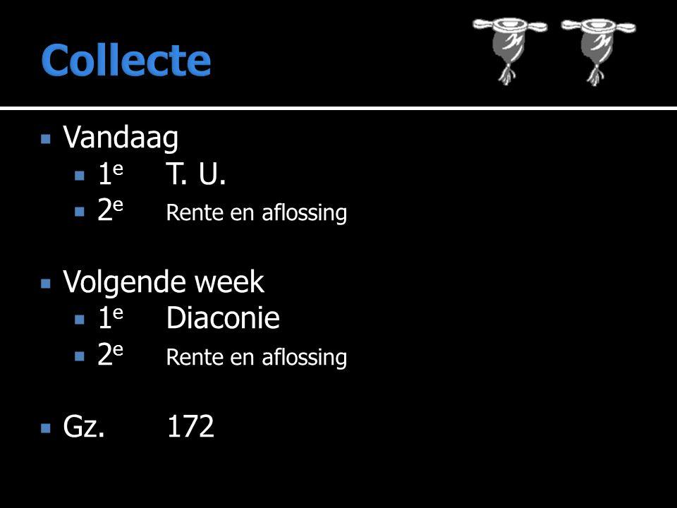  Vandaag  1 e T. U.  2 e Rente en aflossing  Volgende week  1 e Diaconie  2 e Rente en aflossing  Gz.172
