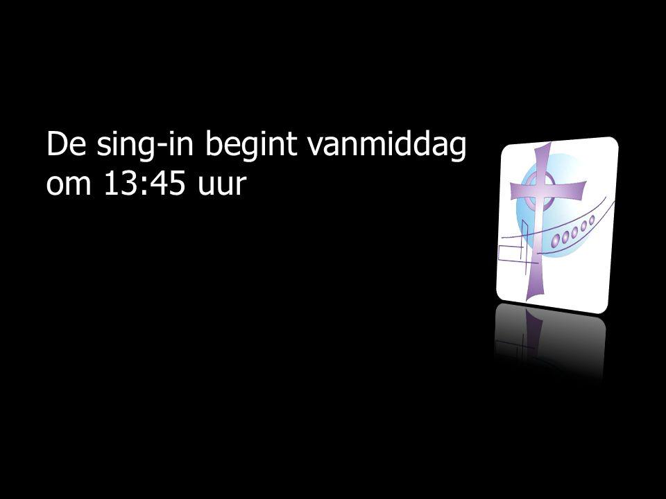 De sing-in begint vanmiddag om 13:45 uur