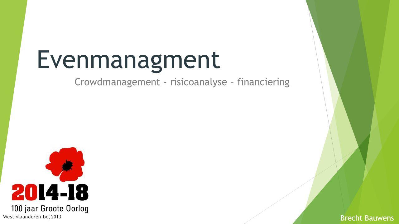 Evenmanagment Crowdmanagement - risicoanalyse – financiering Brecht Bauwens West-vlaanderen.be, 2013