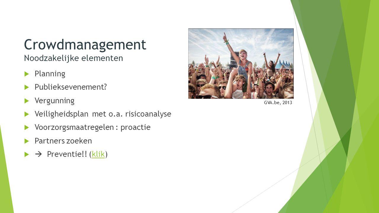 Crowdmanagement Noodzakelijke elementen  Planning  Publieksevenement.