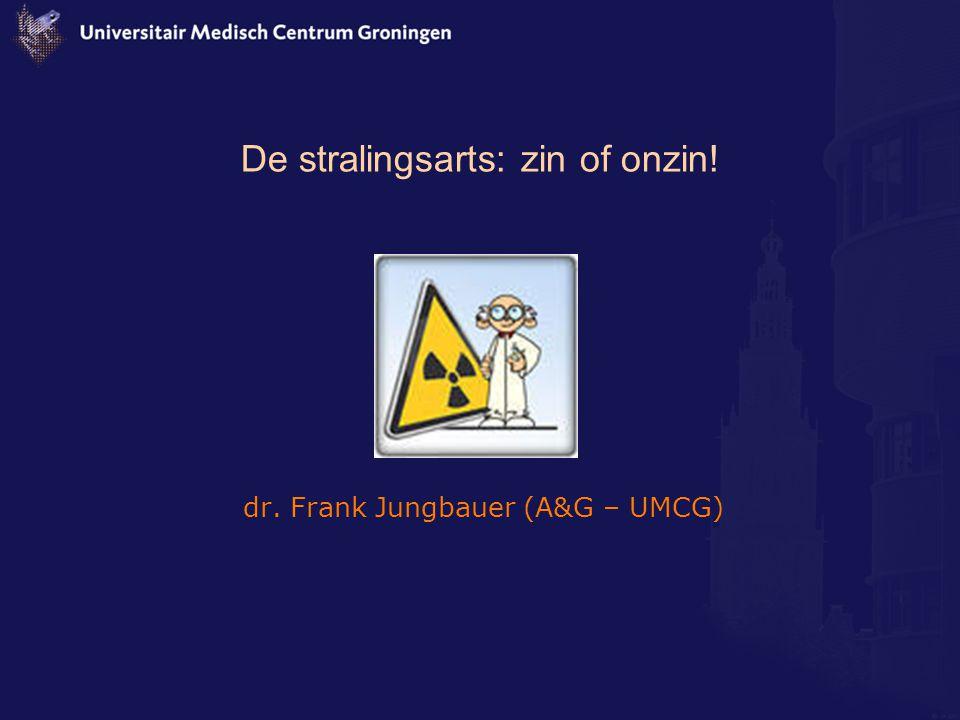 De stralingsarts: zin of onzin! dr. Frank Jungbauer (A&G – UMCG)