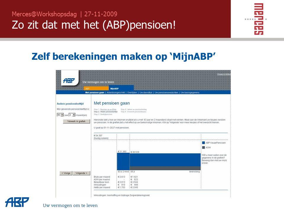 Merces@Workshopsdag | 27-11-2009 Zo zit dat met het (ABP)pensioen! Zelf berekeningen maken op 'MijnABP'