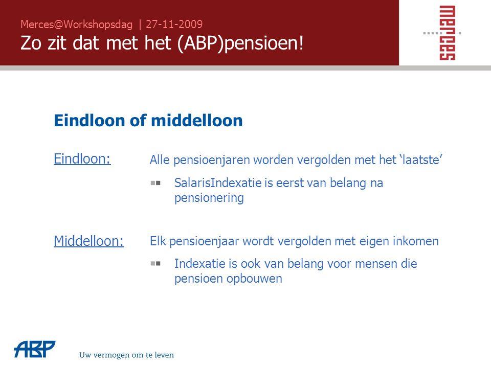 Merces@Workshopsdag | 27-11-2009 Zo zit dat met het (ABP)pensioen! Uw vermogen om te leven Eindloon of middelloon Eindloon: Alle pensioenjaren worden