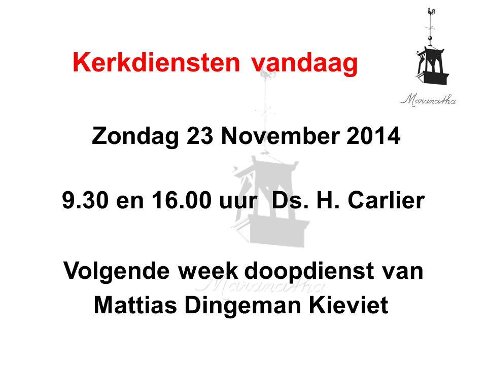 Zondag 23 November 2014 9.30 en 16.00 uur Ds. H.