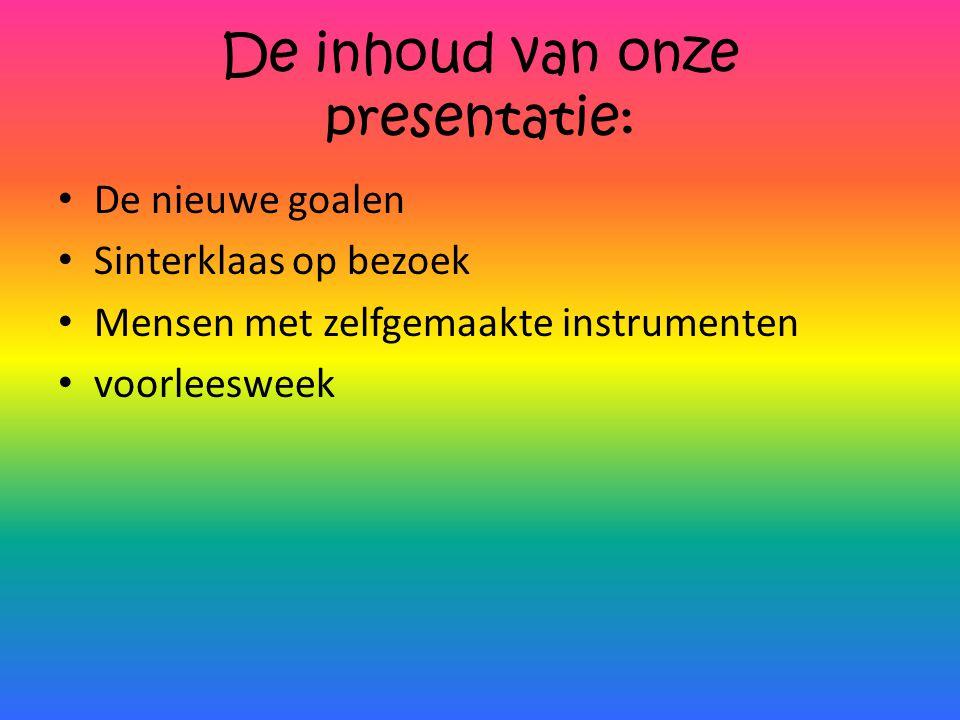 De inhoud van onze presentatie: De nieuwe goalen Sinterklaas op bezoek Mensen met zelfgemaakte instrumenten voorleesweek