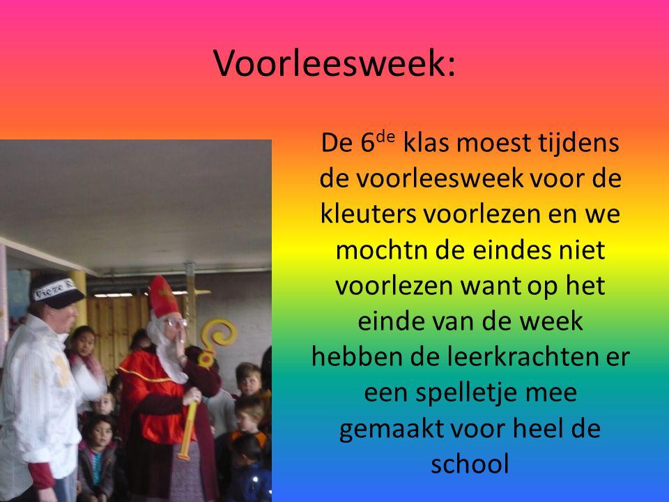 Voorleesweek: De 6 de klas moest tijdens de voorleesweek voor de kleuters voorlezen en we mochtn de eindes niet voorlezen want op het einde van de week hebben de leerkrachten er een spelletje mee gemaakt voor heel de school