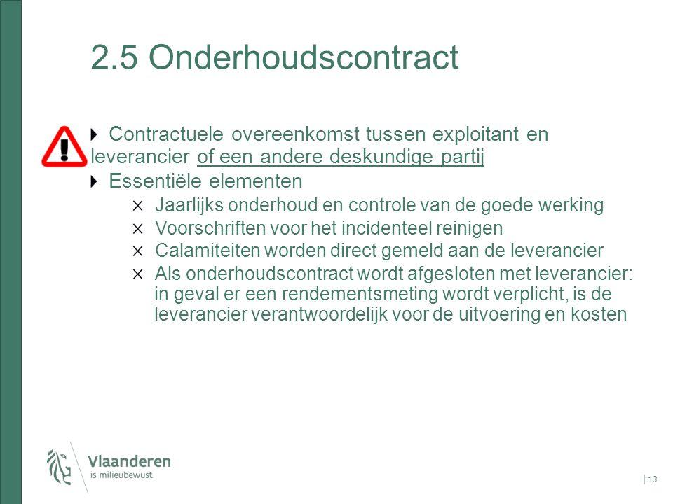 │13 2.5 Onderhoudscontract Contractuele overeenkomst tussen exploitant en leverancier of een andere deskundige partij Essentiële elementen Jaarlijks o