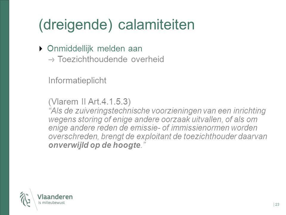 """(dreigende) calamiteiten Onmiddellijk melden aan Toezichthoudende overheid Informatieplicht (Vlarem II Art.4.1.5.3) """"Als de zuiveringstechnische voorz"""